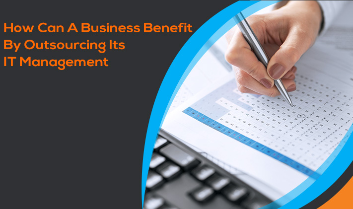 How Can A Business Benefit By Outsourcing IT Management