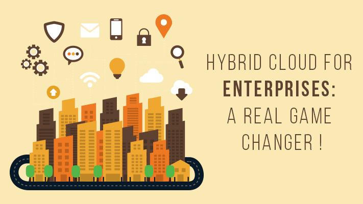 Hybrid Cloud For Enterprises: A Real Game Changer !